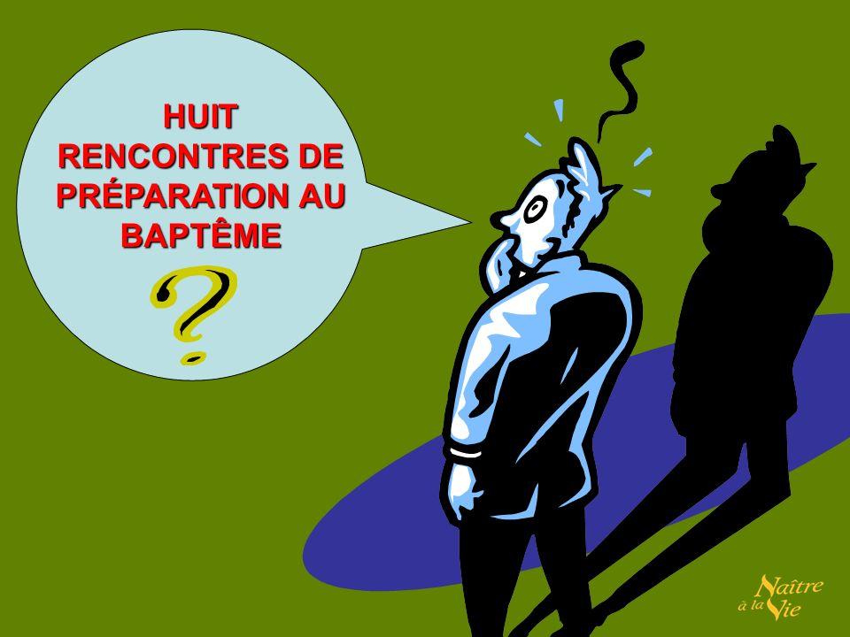 HUIT RENCONTRES DE PRÉPARATION AU BAPTÊME