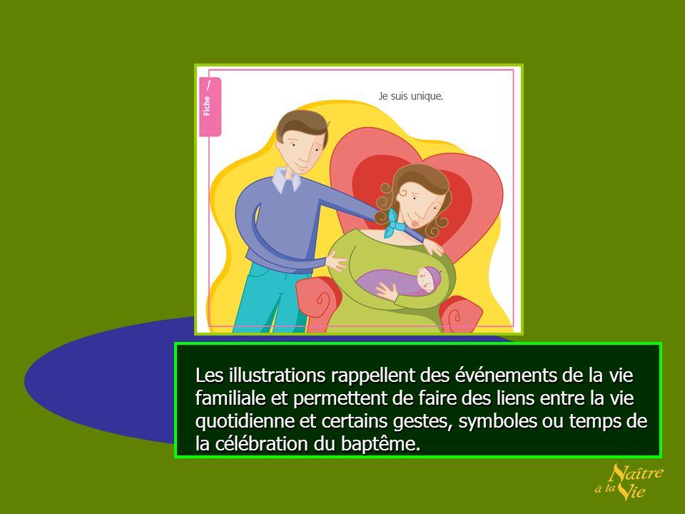 Les illustrations rappellent des événements de la vie familiale et permettent de faire des liens entre la vie quotidienne et certains gestes, symboles ou temps de la célébration du baptême.