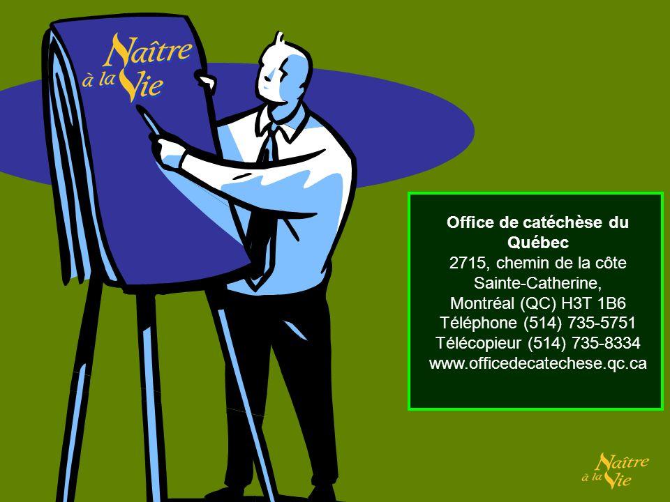 Office de catéchèse du Québec 2715, chemin de la côte Sainte-Catherine, Montréal (QC) H3T 1B6 Téléphone (514) 735-5751 Télécopieur (514) 735-8334 www.officedecatechese.qc.ca
