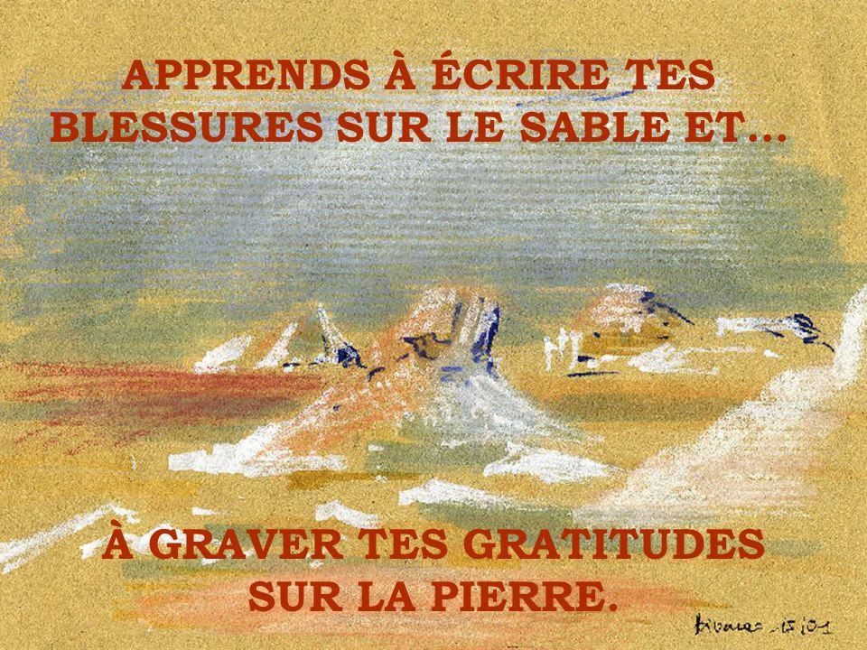 Son ami lui répond : « Lorsque quelquun te blesse, tu devrais lécrire sur le sable afin que le vent lefface de ta mémoire mais lorsque quelquun fait quelque chose de bon pour toi, tu dois lécrire sur la pierre afin que le vent ne lefface jamais.
