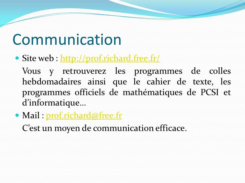 Communication Site web : http://prof.richard.free.fr/http://prof.richard.free.fr/ Vous y retrouverez les programmes de colles hebdomadaires ainsi que