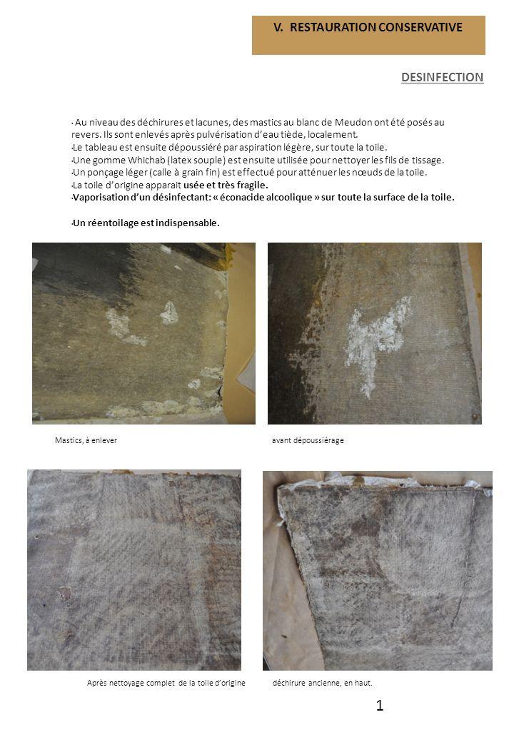 1 V. RESTAURATION CONSERVATIVE DESINFECTION Au niveau des déchirures et lacunes, des mastics au blanc de Meudon ont été posés au revers. Ils sont enle