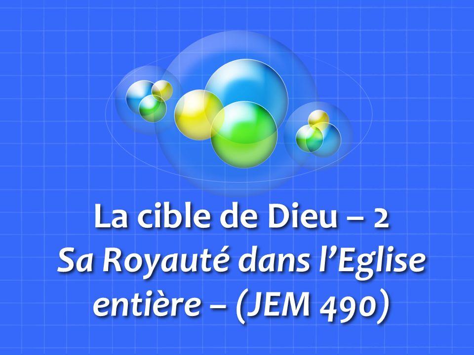 La cible de Dieu – 2 Sa Royauté dans lEglise entière – (JEM 490)