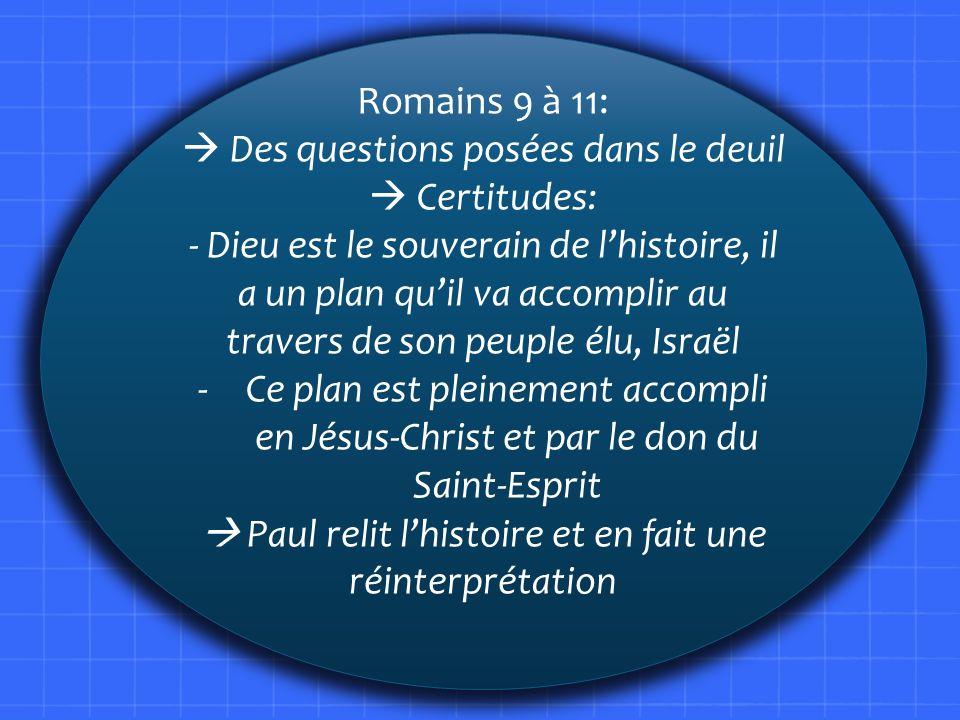 Romains 9 à 11: Des questions posées dans le deuil Certitudes: - Dieu est le souverain de lhistoire, il a un plan quil va accomplir au travers de son