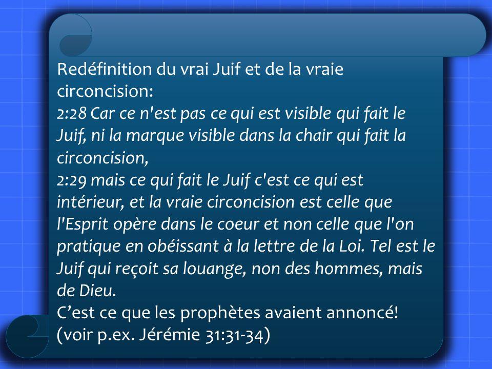 Redéfinition du vrai Juif et de la vraie circoncision: 2:28 Car ce n'est pas ce qui est visible qui fait le Juif, ni la marque visible dans la chair q
