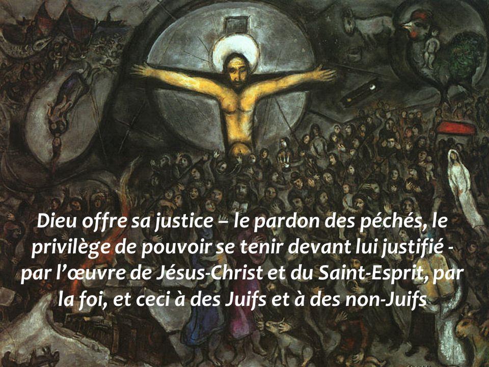 Dieu offre sa justice – le pardon des péchés, le privilège de pouvoir se tenir devant lui justifié - par lœuvre de Jésus-Christ et du Saint-Esprit, pa