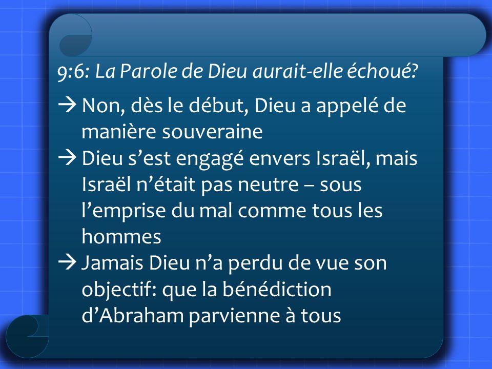 9:6: La Parole de Dieu aurait-elle échoué? Non, dès le début, Dieu a appelé de manière souveraine Dieu sest engagé envers Israël, mais Israël nétait p