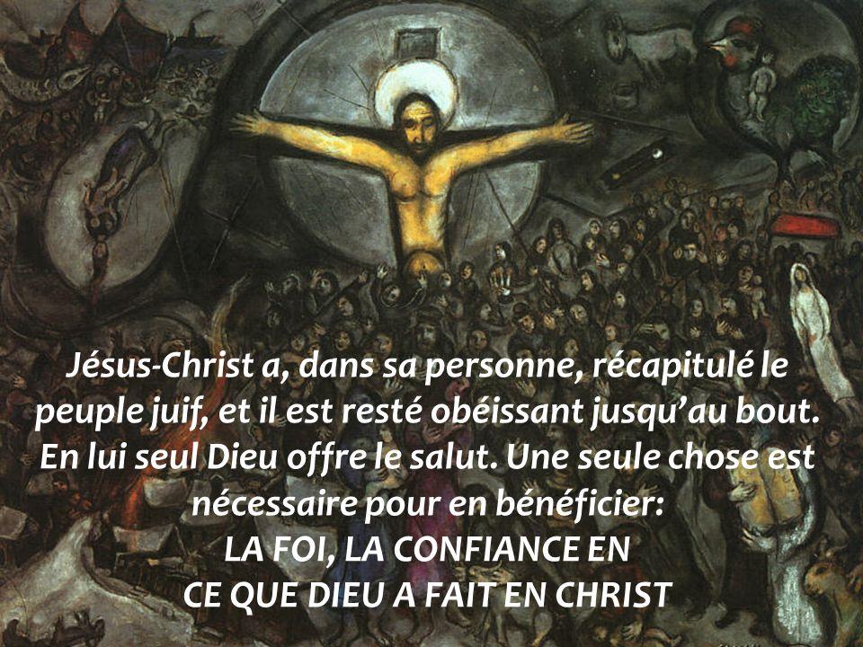 Jésus-Christ a, dans sa personne, récapitulé le peuple juif, et il est resté obéissant jusquau bout. En lui seul Dieu offre le salut. Une seule chose