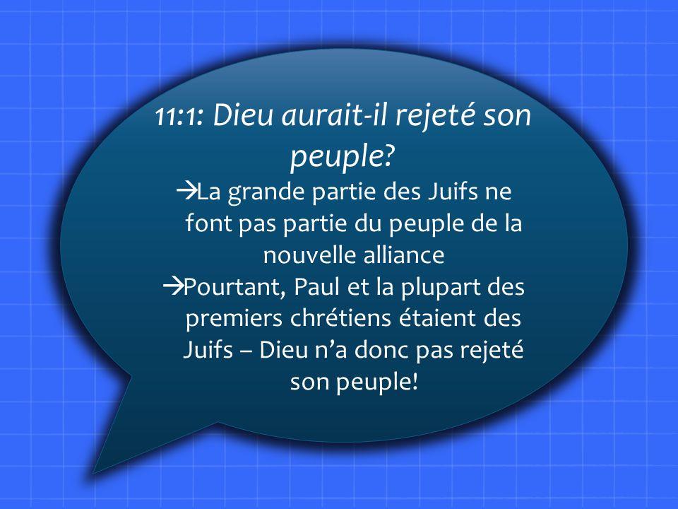 11:1: Dieu aurait-il rejeté son peuple? La grande partie des Juifs ne font pas partie du peuple de la nouvelle alliance Pourtant, Paul et la plupart d