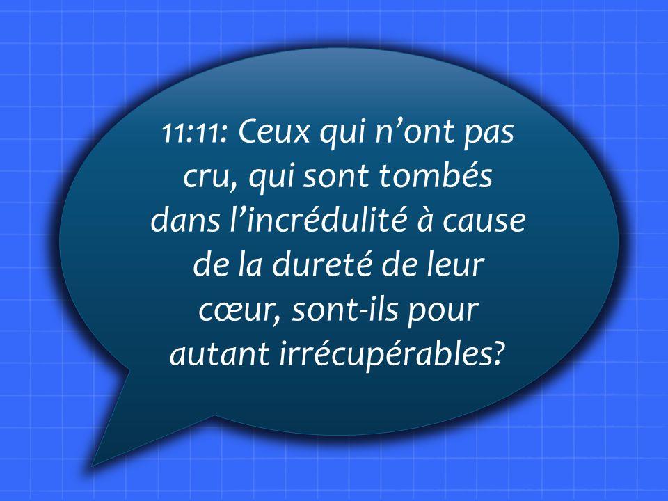 11:11: Ceux qui nont pas cru, qui sont tombés dans lincrédulité à cause de la dureté de leur cœur, sont-ils pour autant irrécupérables?