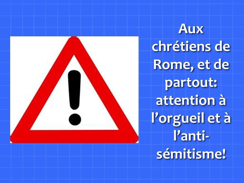 Aux chrétiens de Rome, et de partout: attention à lorgueil et à lanti- sémitisme!