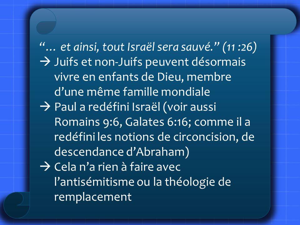 … et ainsi, tout Israël sera sauvé. (11 :26) Juifs et non-Juifs peuvent désormais vivre en enfants de Dieu, membre dune même famille mondiale Paul a r