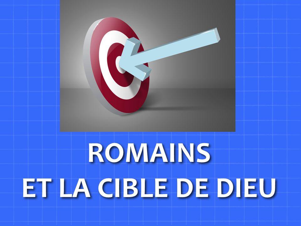 ROMAINS ET LA CIBLE DE DIEU