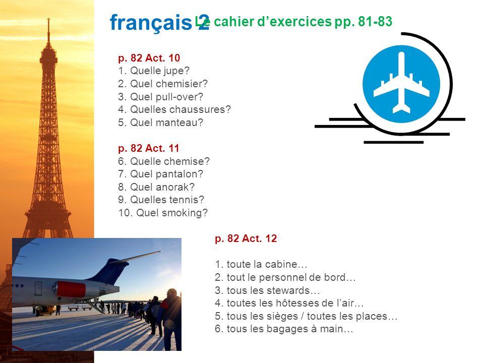 français 2 Le cahier dexercices pp. 81-83 p. 81 Act.