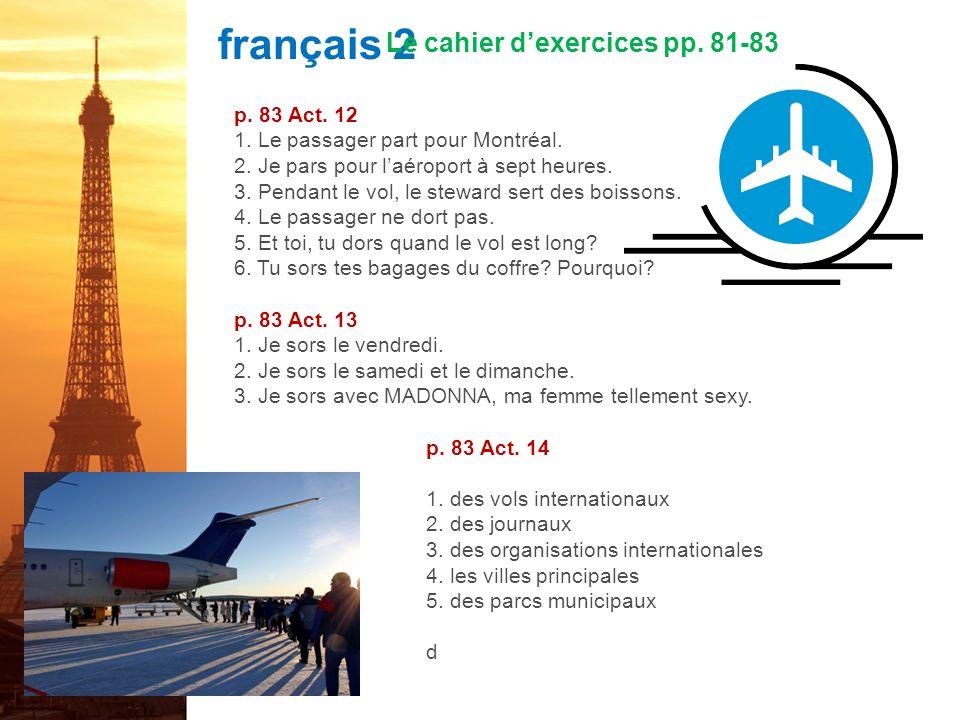 français 2 Le cahier dexercices pp. 81-83 p. 82 Act.