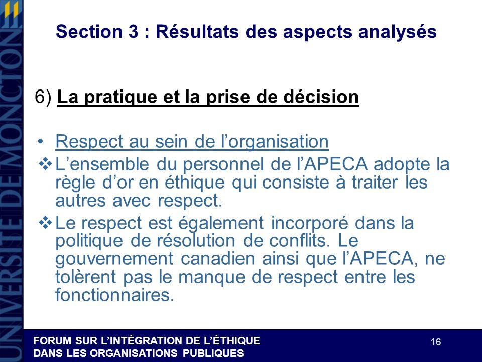FORUM SUR LINTÉGRATION DE LÉTHIQUE DANS LES ORGANISATIONS PUBLIQUES 16 Section 3 : Résultats des aspects analysés Respect au sein de lorganisation Len