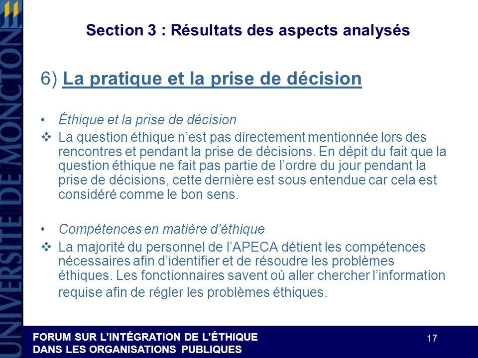FORUM SUR LINTÉGRATION DE LÉTHIQUE DANS LES ORGANISATIONS PUBLIQUES 17 Section 3 : Résultats des aspects analysés 6) La pratique et la prise de décisi