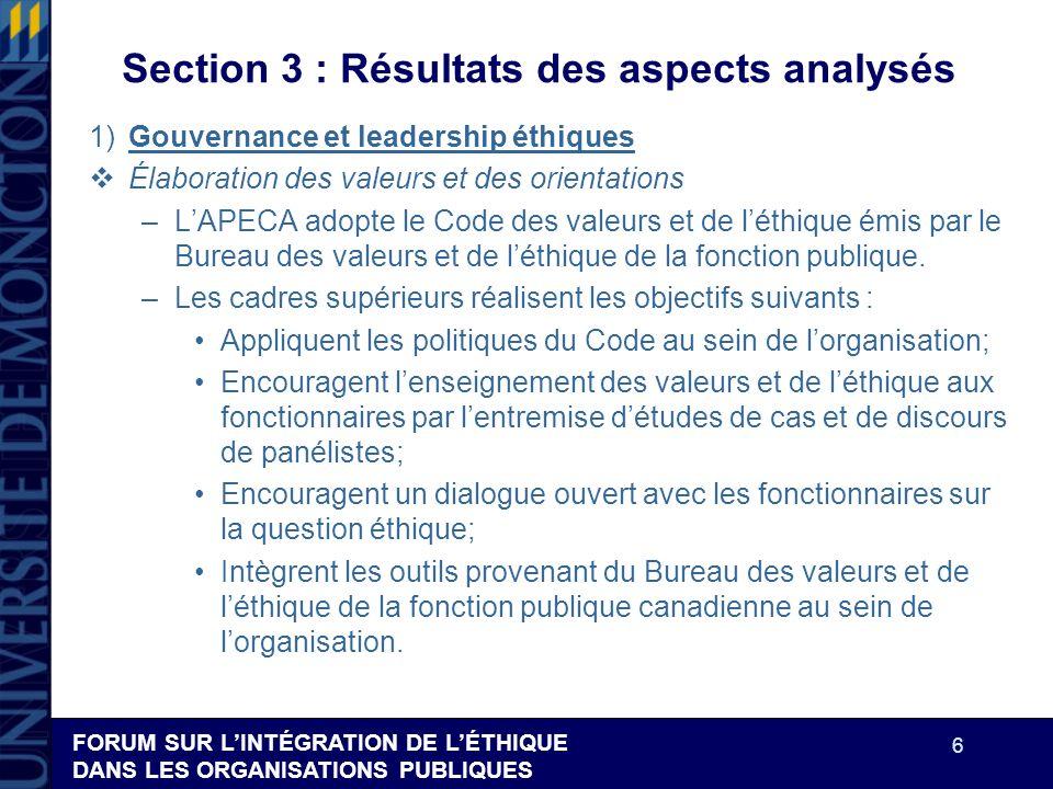 FORUM SUR LINTÉGRATION DE LÉTHIQUE DANS LES ORGANISATIONS PUBLIQUES 6 Section 3 : Résultats des aspects analysés 1)Gouvernance et leadership éthiques