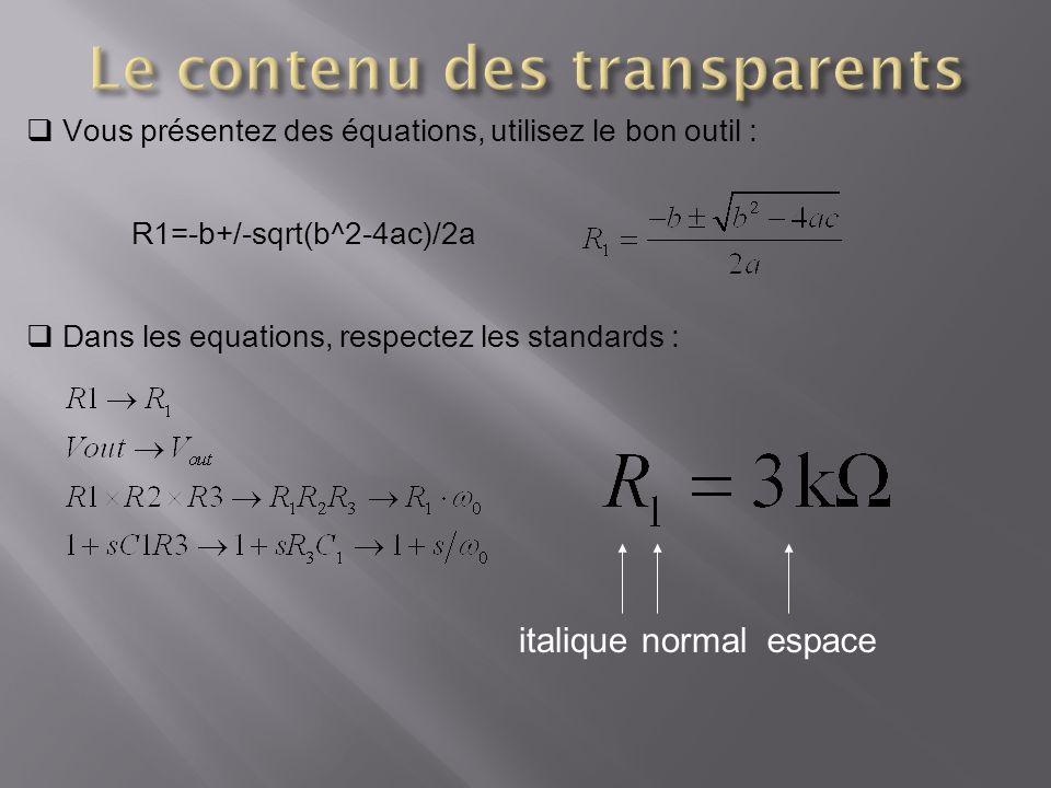 Vous présentez des équations, utilisez le bon outil : R1=-b+/-sqrt(b^2-4ac)/2a Dans les equations, respectez les standards : italiquenormalespace