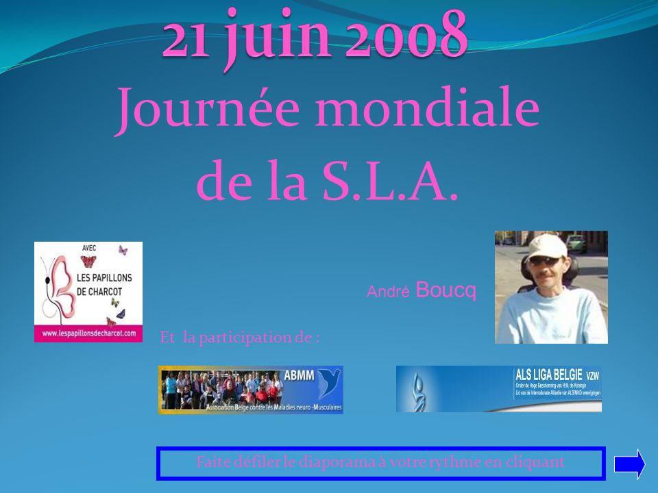 Journée mondiale de la S.L.A. André Boucq Et la participation de : Faite défiler le diaporama à votre rythme en cliquant