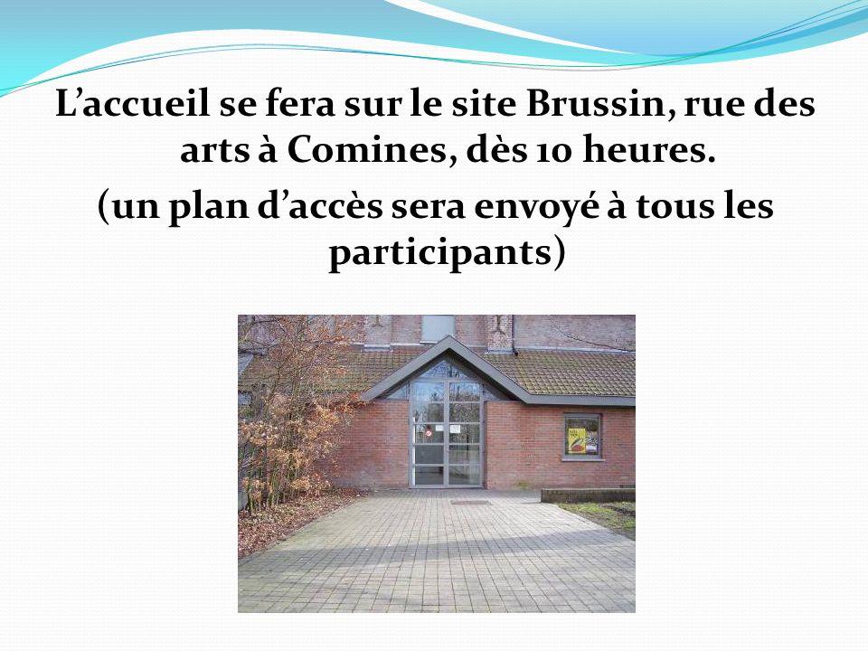 Laccueil se fera sur le site Brussin, rue des arts à Comines, dès 10 heures. (un plan daccès sera envoyé à tous les participants)