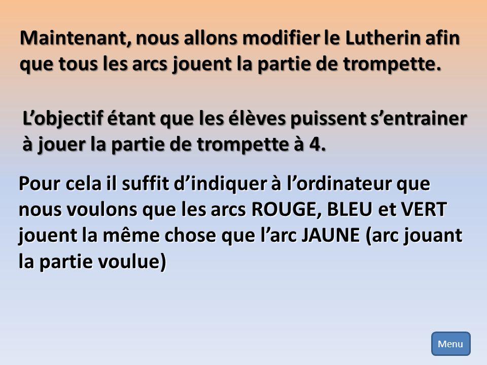 Maintenant, nous allons modifier le Lutherin afin que tous les arcs jouent la partie de trompette. Lobjectif étant que les élèves puissent sentrainer