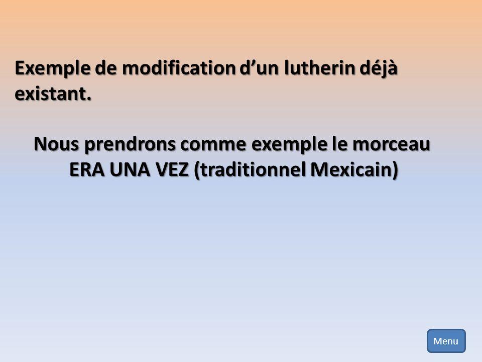 Exemple de modification dun lutherin déjà existant. Nous prendrons comme exemple le morceau ERA UNA VEZ (traditionnel Mexicain) Menu