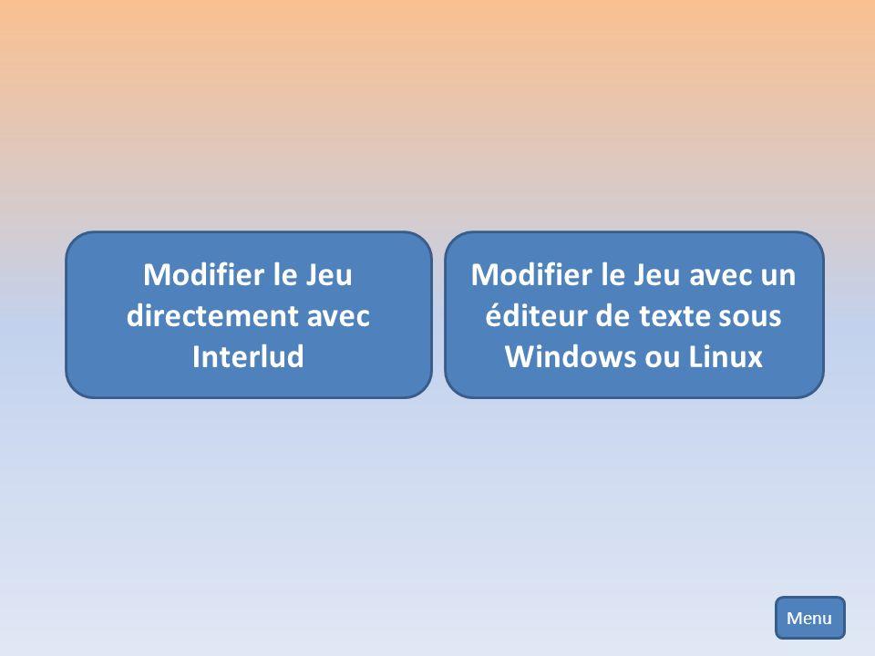Modifier le Jeu directement avec Interlud Modifier le Jeu avec un éditeur de texte sous Windows ou Linux Menu