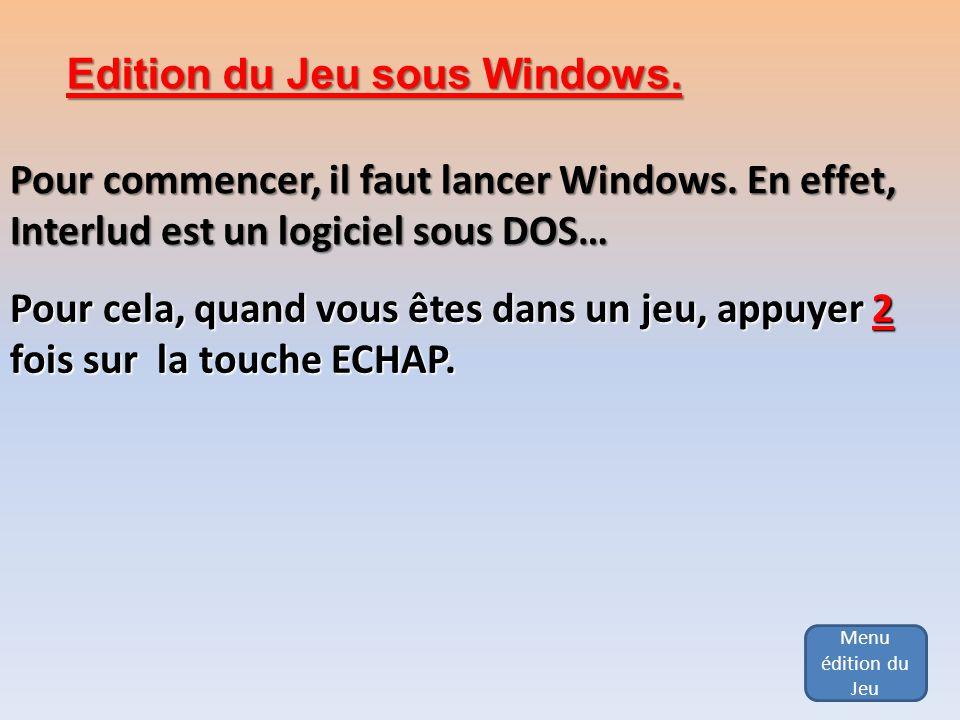 Menu édition du Jeu Edition du Jeu sous Windows. Pour commencer, il faut lancer Windows. En effet, Interlud est un logiciel sous DOS… Pour cela, quand
