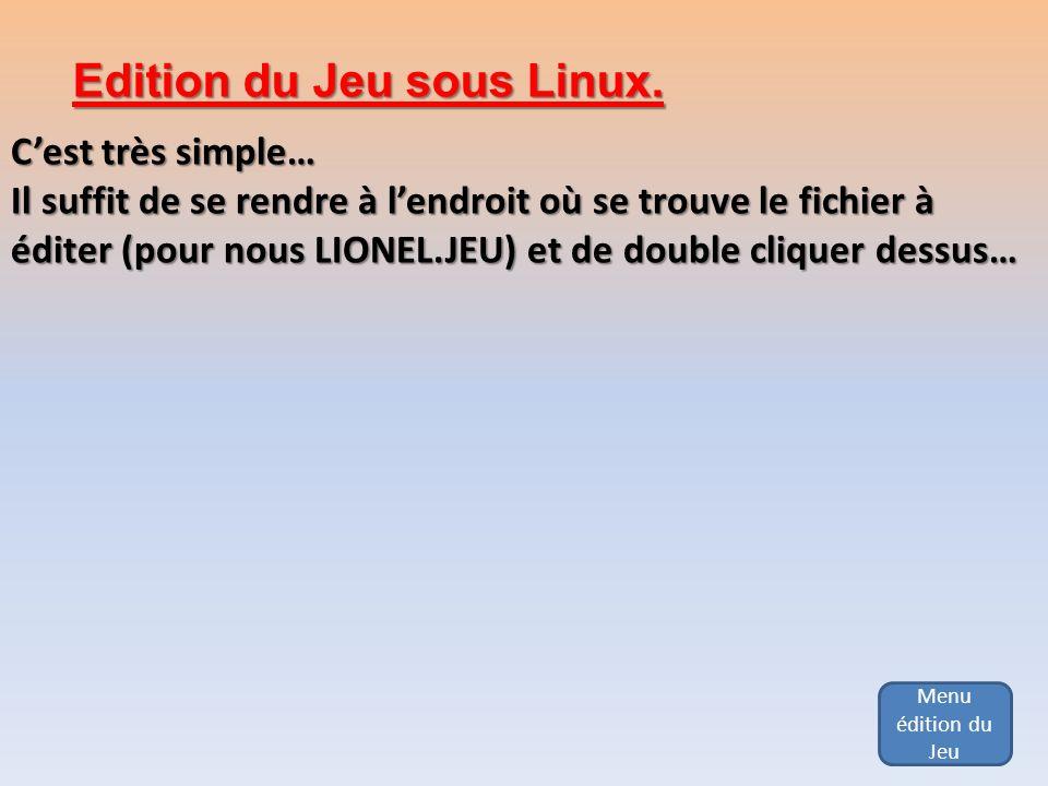 Menu édition du Jeu Edition du Jeu sous Linux. Cest très simple… Il suffit de se rendre à lendroit où se trouve le fichier à éditer (pour nous LIONEL.