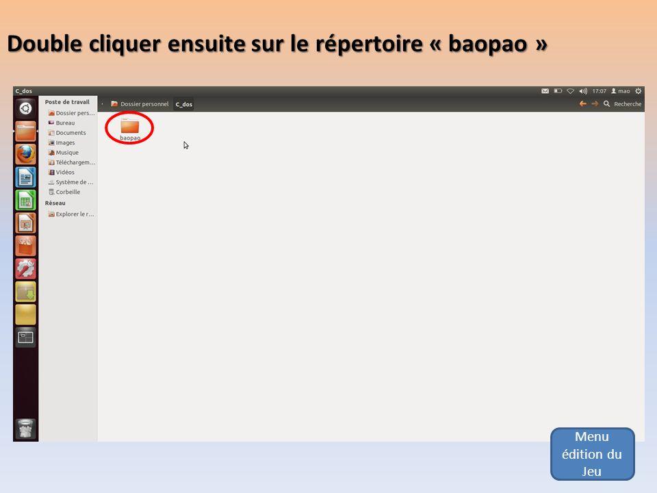 Menu édition du Jeu Double cliquer ensuite sur le répertoire « baopao »