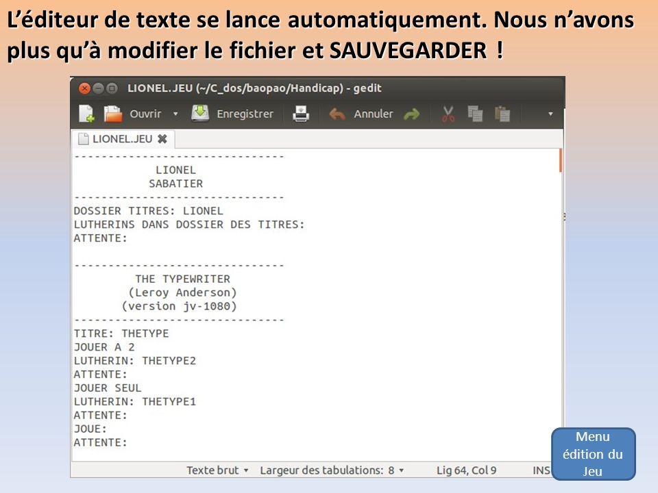 Menu édition du Jeu Léditeur de texte se lance automatiquement. Nous navons plus quà modifier le fichier et SAUVEGARDER !