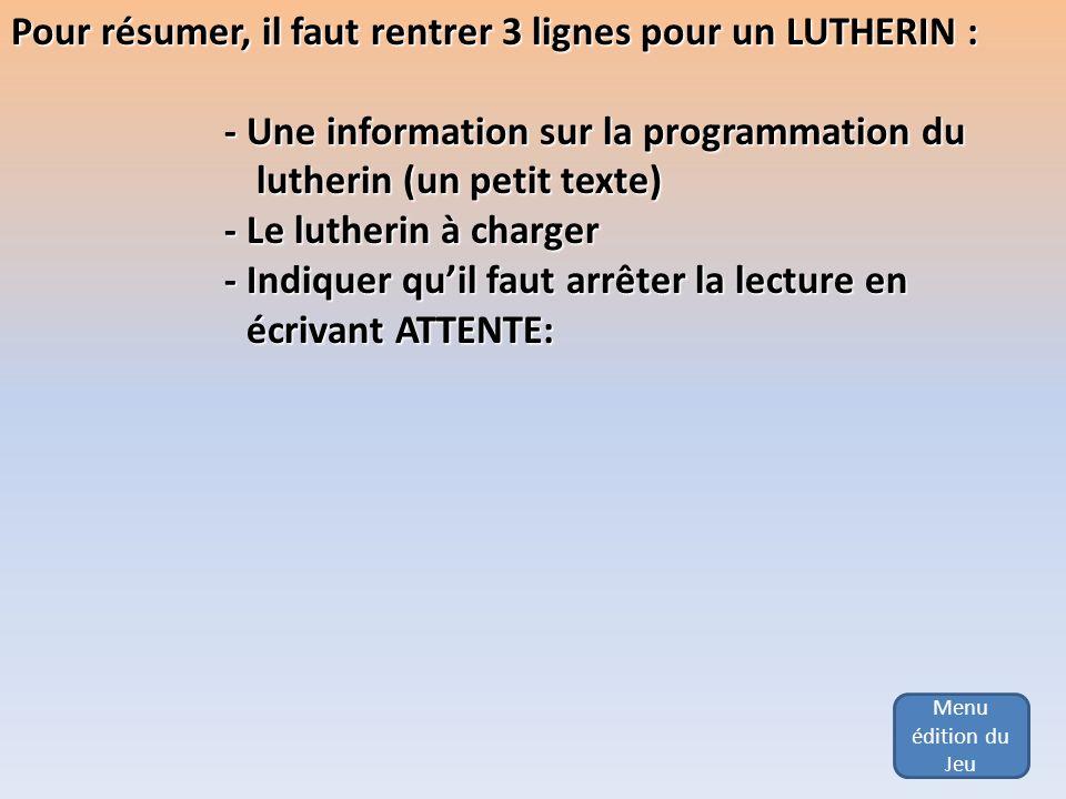 Menu édition du Jeu Pour résumer, il faut rentrer 3 lignes pour un LUTHERIN : - Une information sur la programmation du lutherin (un petit texte) luth