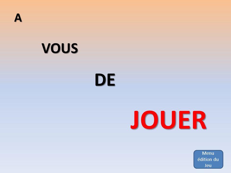 Menu édition du JeuA VOUS DE JOUER