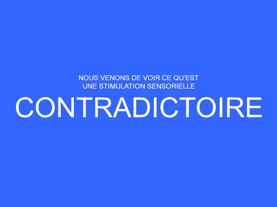 NOUS VENONS DE VOIR CE QUEST UNE STIMULATION SENSORIELLE CONTRADICTOIRE