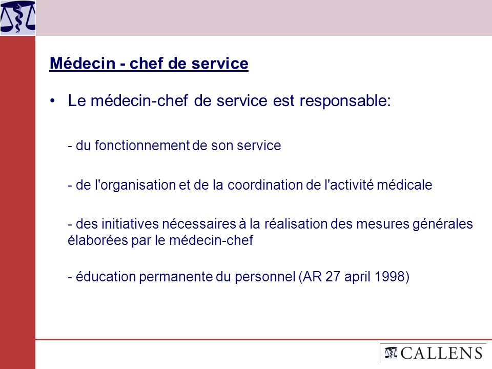 Médecin - chef de service Le médecin-chef de service est responsable: - du fonctionnement de son service - de l'organisation et de la coordination de