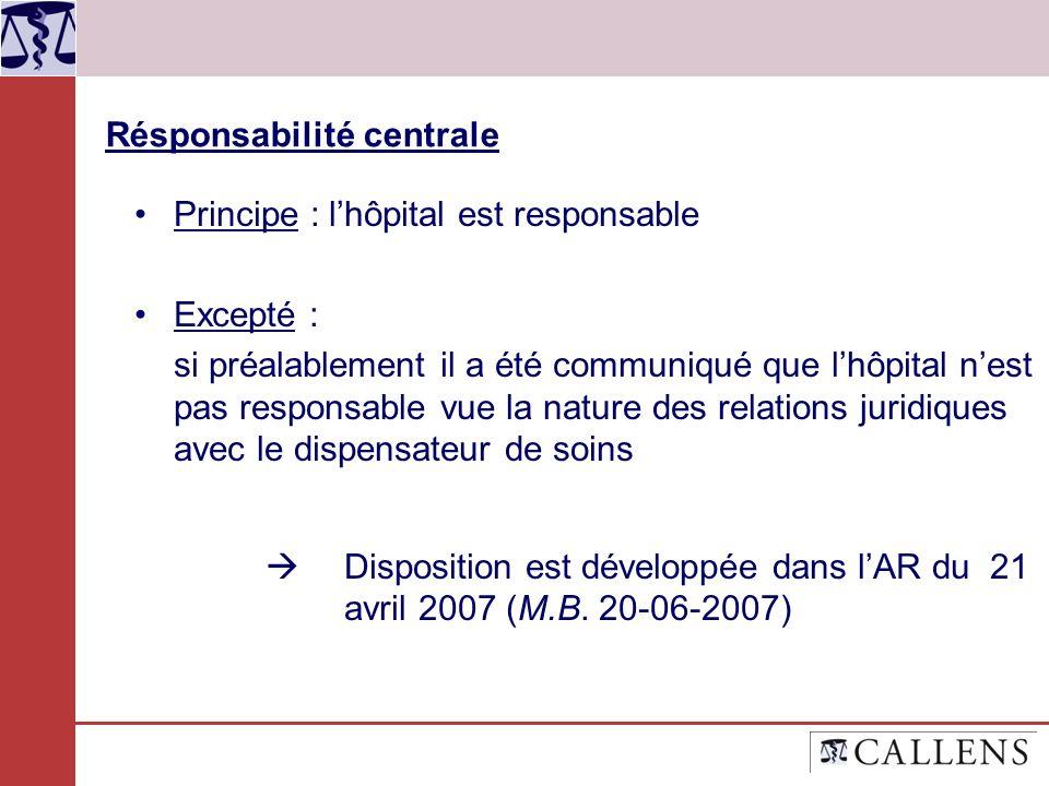 Résponsabilité centrale Principe : lhôpital est responsable Excepté : si préalablement il a été communiqué que lhôpital nest pas responsable vue la na