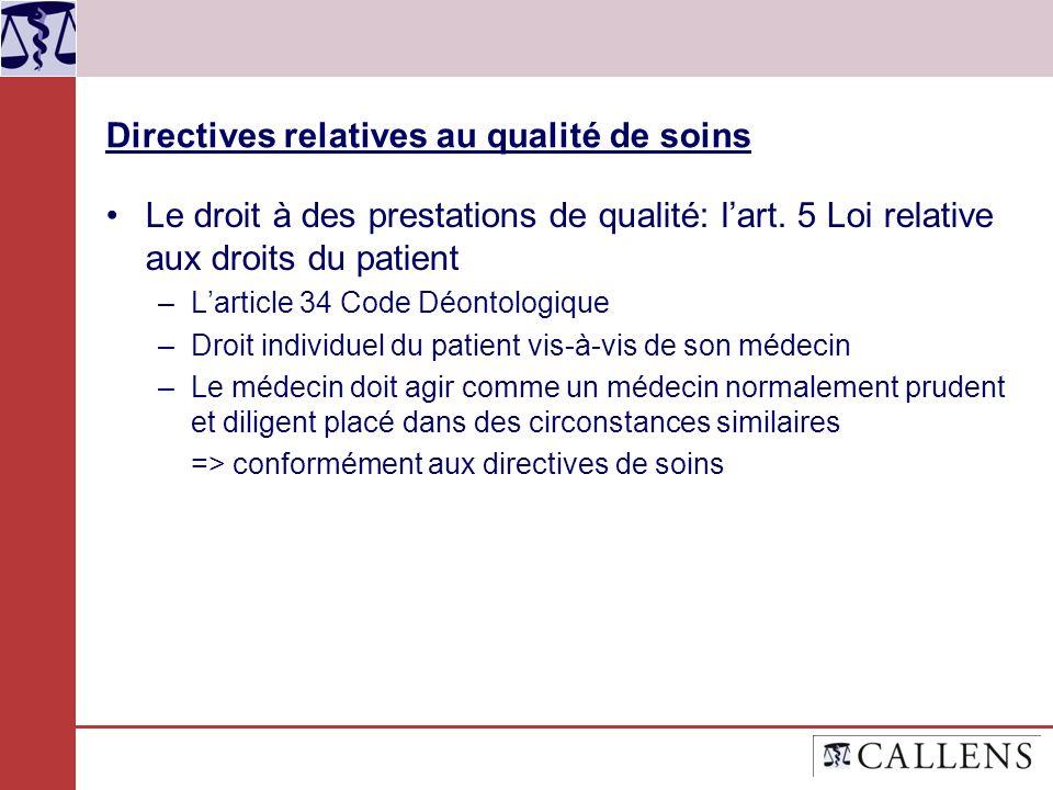 Directives relatives au qualité de soins Le droit à des prestations de qualité: lart. 5 Loi relative aux droits du patient –Larticle 34 Code Déontolog