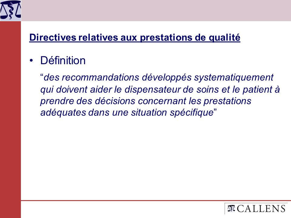 Directives relatives aux prestations de qualité Définition des recommandations développés systematiquement qui doivent aider le dispensateur de soins
