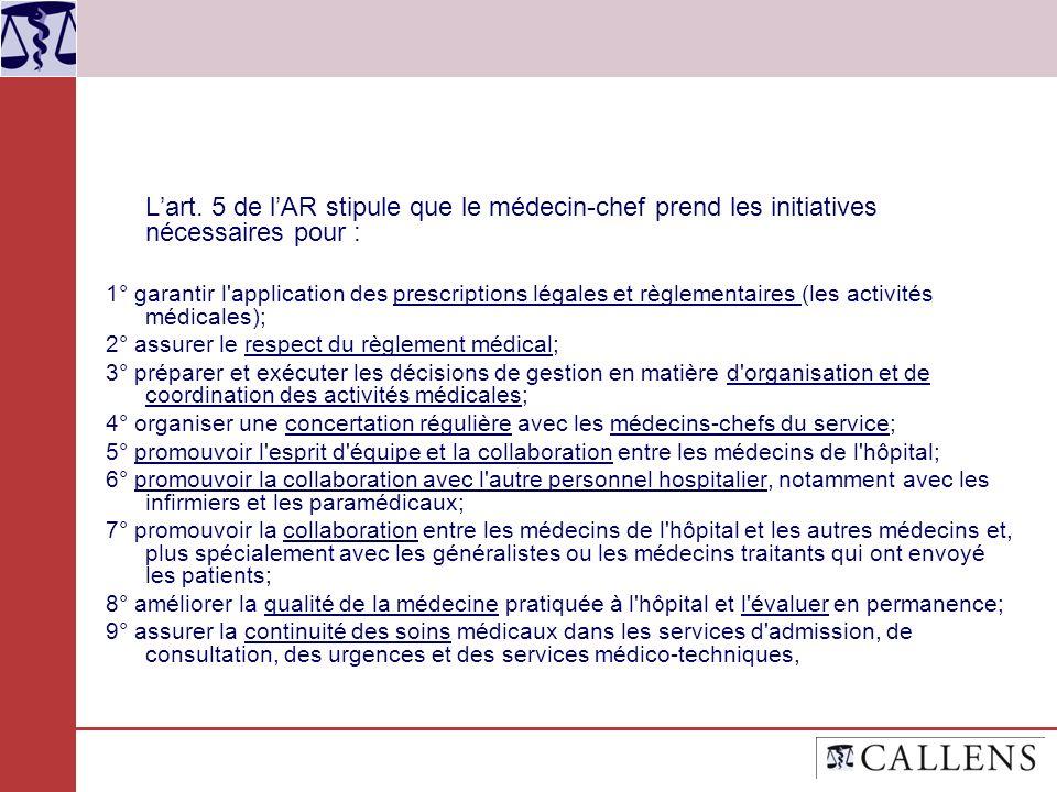 Lart. 5 de lAR stipule que le médecin-chef prend les initiatives nécessaires pour : 1° garantir l'application des prescriptions légales et règlementai