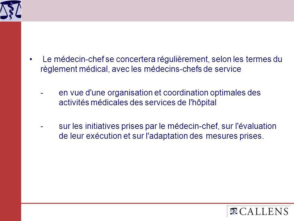 Le médecin-chef se concertera régulièrement, selon les termes du règlement médical, avec les médecins-chefs de service - en vue d'une organisation et