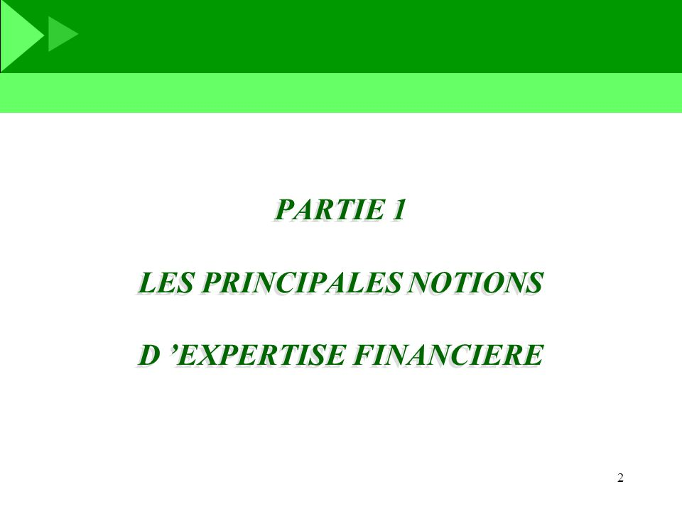 2 PARTIE 1 LES PRINCIPALES NOTIONS D EXPERTISE FINANCIERE