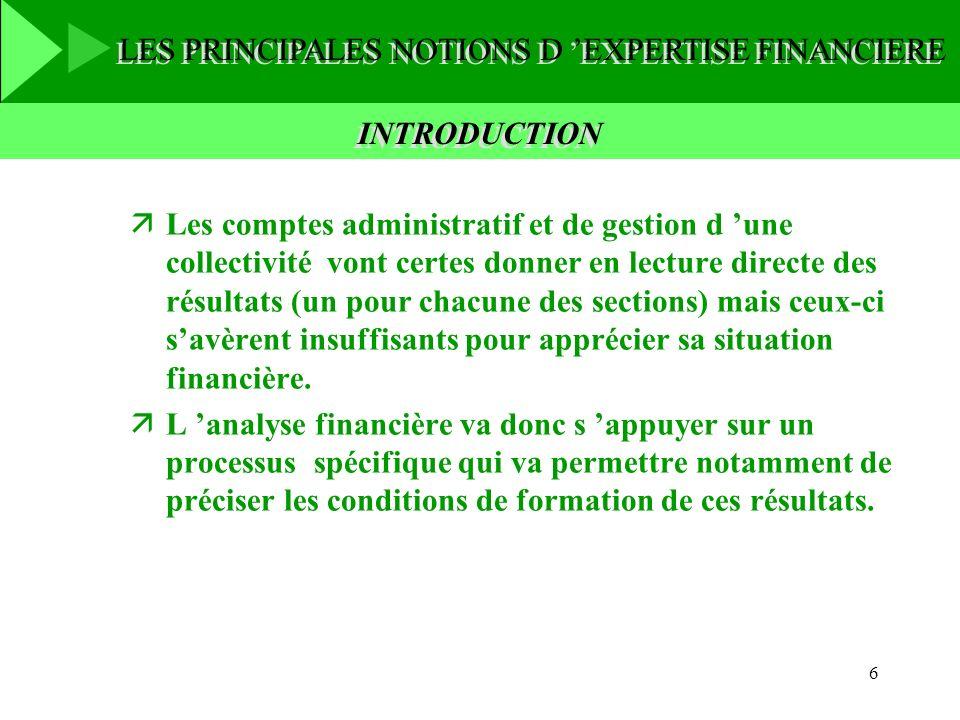 6 INTRODUCTION äLes comptes administratif et de gestion d une collectivité vont certes donner en lecture directe des résultats (un pour chacune des se