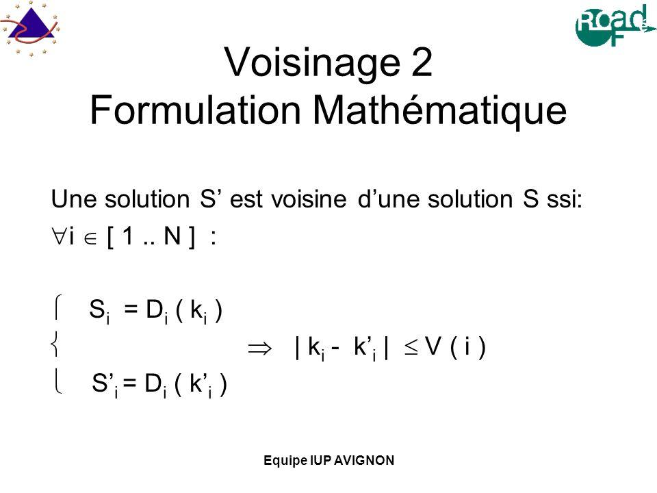 Equipe IUP AVIGNON Voisinage 2 Formulation Mathématique Une solution S est voisine dune solution S ssi: i [ 1.. N ] : S i = D i ( k i ) | k i - k i |
