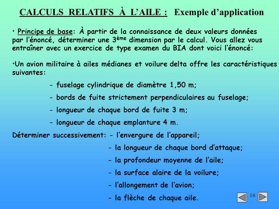 16 CALCULS RELATIFS À LAILE : Exemple dapplication Principe de base: À partir de la connaissance de deux valeurs données par lénoncé, déterminer une 3