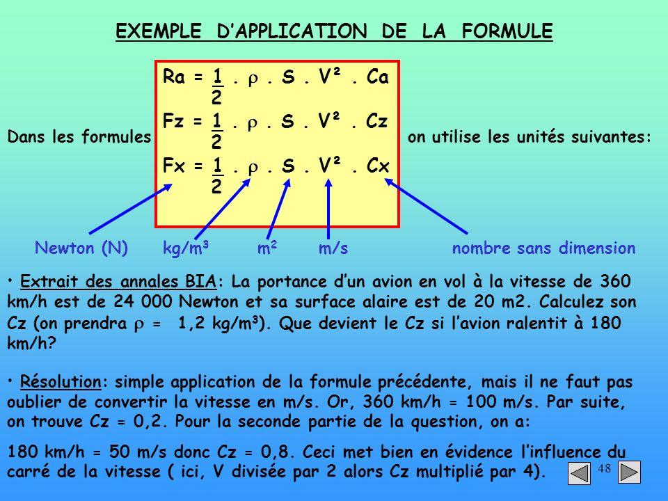 48 EXEMPLE DAPPLICATION DE LA FORMULE Ra = 1.. S. V². Ca 2 Fz = 1.. S. V². Cz 2 Fx = 1.. S. V². Cx 2 Dans les formuleson utilise les unités suivantes: