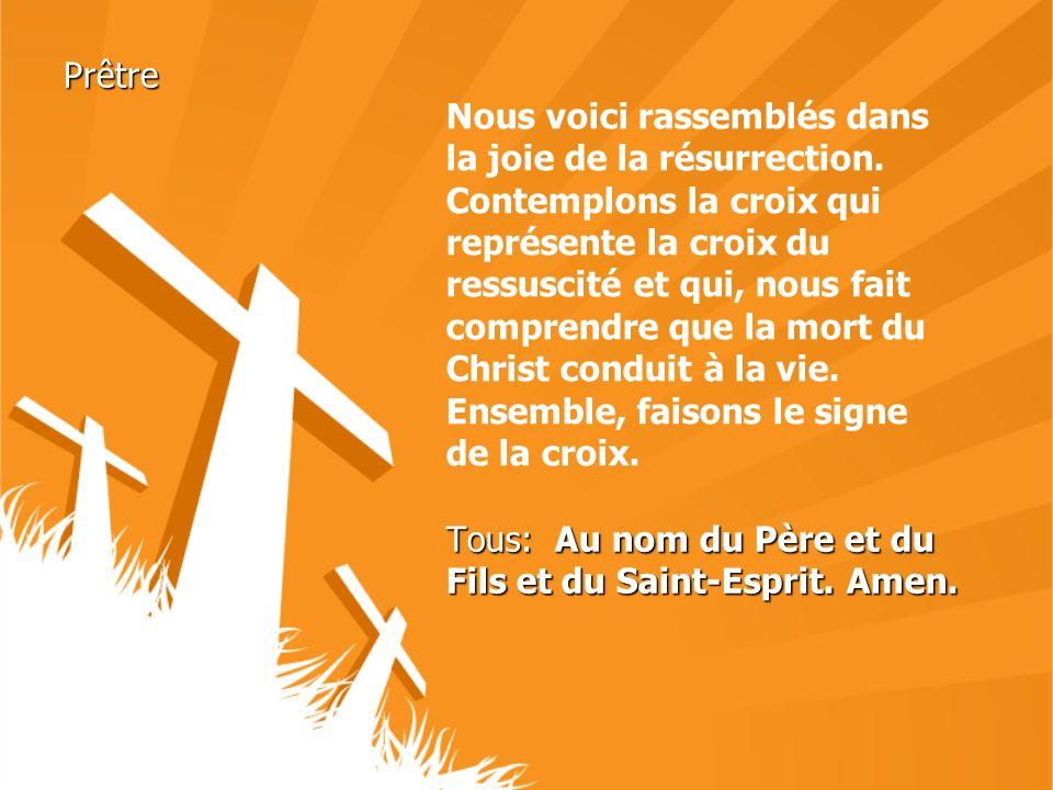 Prêtre Tous: Au nom du Père et du Fils et du Saint-Esprit. Amen. Nous voici rassemblés dans la joie de la résurrection. Contemplons la croix qui repré