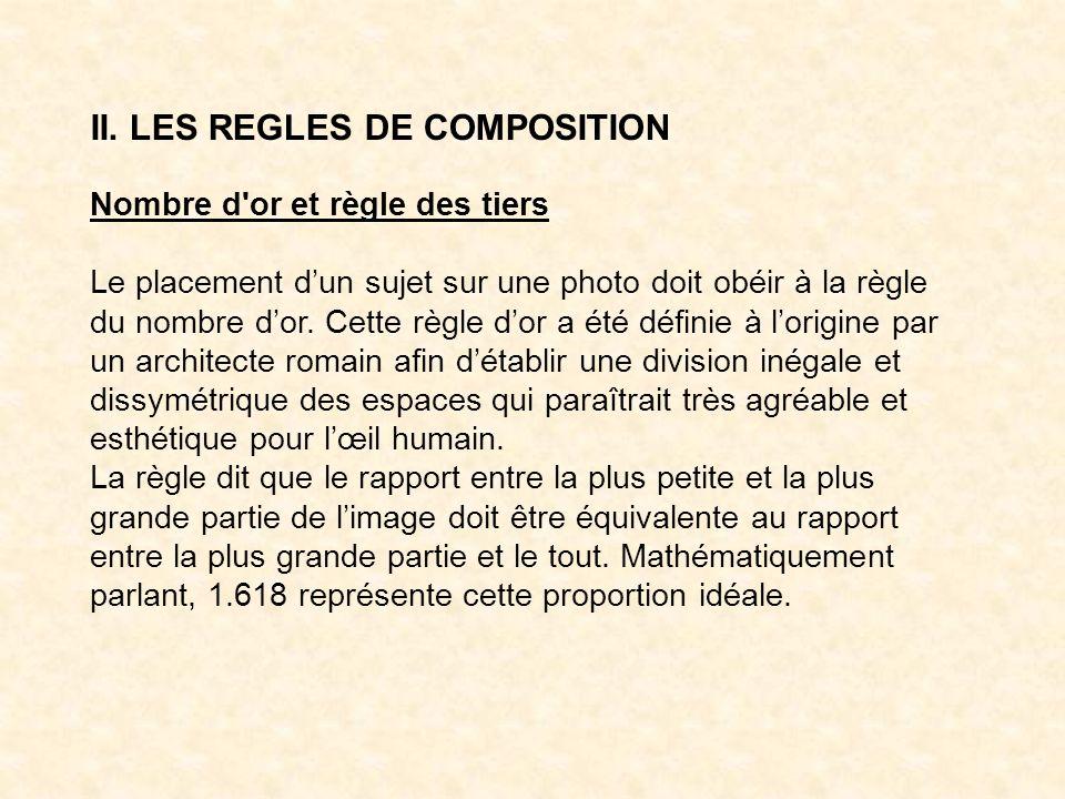 II. LES REGLES DE COMPOSITION Nombre d'or et règle des tiers Le placement dun sujet sur une photo doit obéir à la règle du nombre dor. Cette règle dor