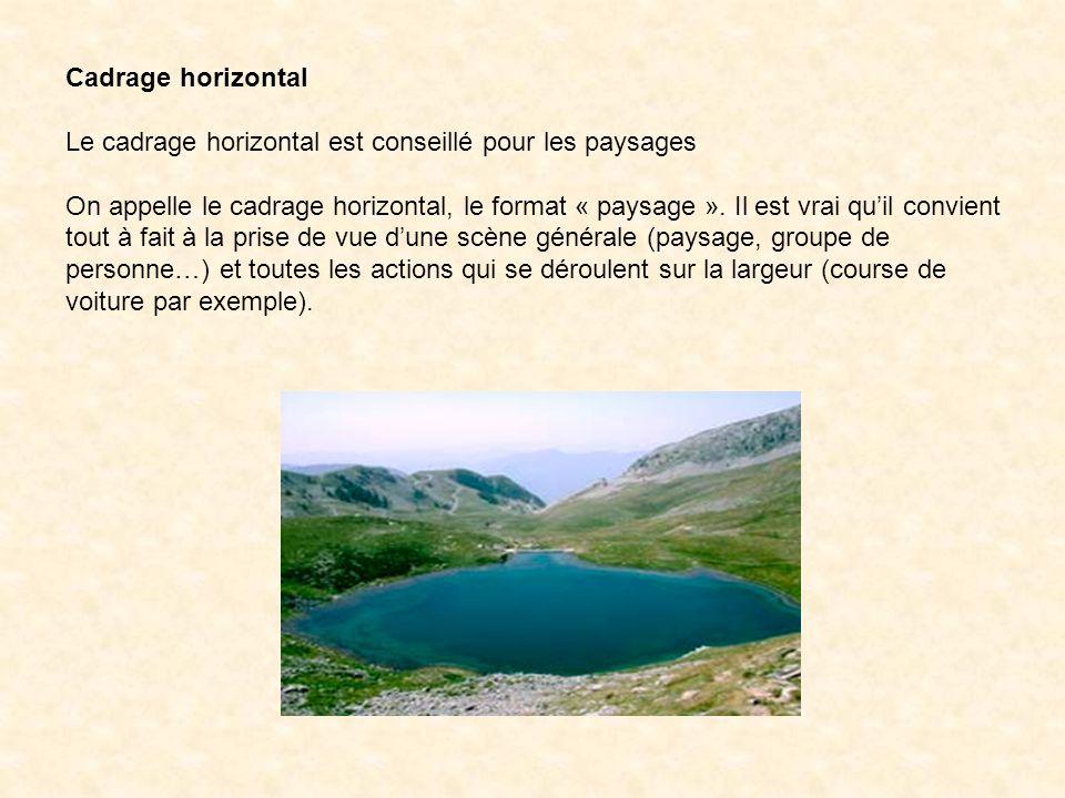 Cadrage horizontal Le cadrage horizontal est conseillé pour les paysages On appelle le cadrage horizontal, le format « paysage ». Il est vrai quil con