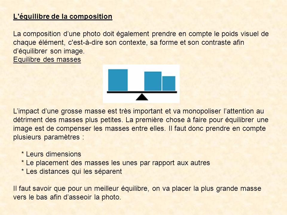 L'équilibre de la composition La composition dune photo doit également prendre en compte le poids visuel de chaque élément, c'est-à-dire son contexte,